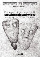 Okładka książki Słowiańskie zaświaty. Wierzenia, wizje i mity Paweł Szczepanik