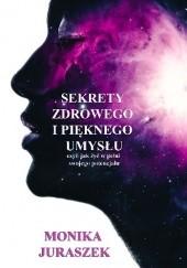 Okładka książki Sekrety zdrowego i pięknego umysłu Monika Juraszek