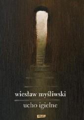 Okładka książki Ucho Igielne Wiesław Myśliwski