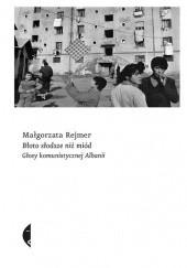 Okładka książki Błoto słodsze niż miód. Głosy komunistycznej Albanii Małgorzata Rejmer
