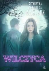 Okładka książki Wilczyca Katarzyna Berenika Miszczuk