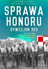 Okładka książki Sprawa honoru. Dywizjon 303 Kościuszkowski: zapomniani bohaterowie II wojny światowej Lynne Olson,Stanley Cloud