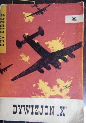 """Okładka książki Dywizjon """"X"""" Guy Gibson"""
