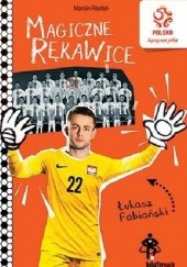 Okładka książki Magiczne rękawice. Łukasz Fabiański. PZPN. Bohaterowie z boiska