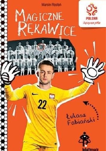 Okładka książki Magiczne rękawice. Łukasz Fabiański. PZPN. Bohaterowie z boiska Marcin Rosłoń