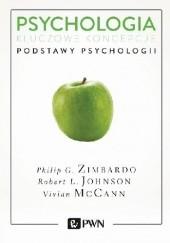 Okładka książki Psychologia. Kluczowe koncepcje. Tom 1 - Podstawy psychologii Robert L. Johnson,Vivian McCann,Philip Zimbardo