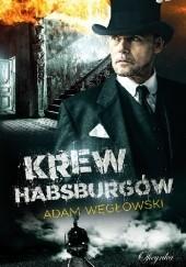 Okładka książki Krew Habsburgów Adam Węgłowski