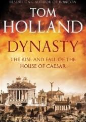 Okładka książki Dynasty: The Rise and Fall of the House of Caesar Tom Holland