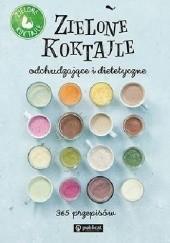 Okładka książki Zielone Koktajle odchudzające i dietetyczne. 365 przepisów praca zbiorowa