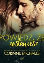 Okładka książki Powiedz, że zostaniesz Corinne Michaels