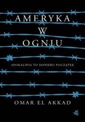 Okładka książki Ameryka w ogniu Omar El Akkad