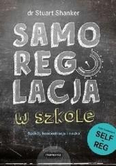 Okładka książki Samoregulacja w szkole. Spokój, koncentracja, nauka Stuart Shanker