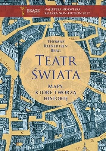 Okładka książki Teatr świata. Mapy, które tworzą historię Thomas Reinertsen Berg