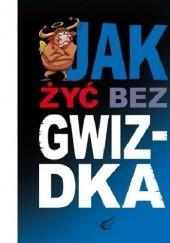 Okładka książki Jak żyć bez gwizdka Anna Kossak,Violetta Nowacka