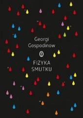 Okładka książki Fizyka smutku Georgi Gospodinow