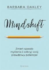 Okładka książki Mindshift. Zmień sposób myślenia i odkryj swój prawdziwy potencjał Barbara Oakley