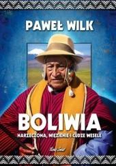 Okładka książki Boliwia. Narzeczona, więzienie i cudze wesele Paweł Wilk