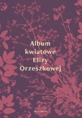 Okładka książki Album kwiatowe Elizy Orzeszkowej Eliza Orzeszkowa