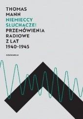 Okładka książki Niemieccy słuchacze! Przemówienia radiowe z lat 1940–1945 Thomas Mann