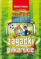 Okładka książki Drużyna marzeń - zagadki piłkarskie Wioletta Piasecka