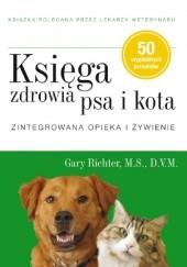 Okładka książki Księga zdrowia psa i kota. Zintegrowana opieka i żywienie Gary Richter