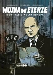 Okładka książki Wojna w eterze. Mówi Radio Wolna Europa Mariusz Urbanek,Mateusz Palka,Paweł Janczarek