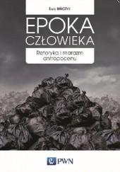 Okładka książki Epoka człowieka. Retoryka i marazm antropocenu Ewa Bińczyk