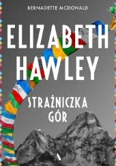Okładka książki Elizabeth Hawley. Strażniczka gór Bernadette McDonald