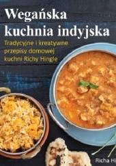 Okładka książki Wegańska kuchnia indyjska. Tradycyjne i kreatywne przepisy domowej kuchni Richy Hingle Richa Hingle