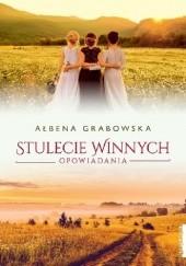 Okładka książki Stulecie Winnych. Opowiadania Ałbena Grabowska