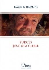 Okładka książki Sukces jest dla Ciebie David R. Hawkins