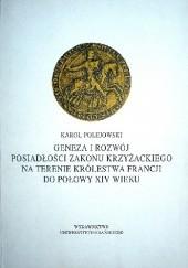 Okładka książki Geneza i rozwój posiadłości zakonu krzyżackiego na terenie Królestwa Francji do połowy XIV wieku Karol Polejowski