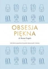 Okładka książki Obsesja piękna. Jak kultura popularna krzywdzi dziewczynki i kobiety Renee Engeln