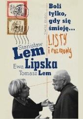 Okładka książki Boli tylko, gdy się śmieję... Listy i rozmowy Stanisław Lem,Ewa Lipska,Tomasz Lem