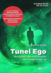 Okładka książki Tunel Ego. Naukowe badanie umysłu i mit świadomego ja Thomas Metzinger