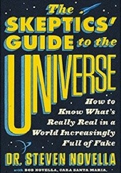 Okładka książki The Skeptics' Guide to the Universe: How to Know What's Really Real in a World Increasingly Full of Fake Steven Novella