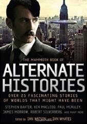 Okładka książki The Mammoth Book of Alternate Histories Ian Watson