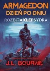 Okładka książki Armagedon dzień po dniu. Rozbita klepsydra J.L. Bourne
