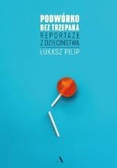 Okładka książki Podwórko bez trzepaka. Reportaże z dzieciństwa Łukasz Pilip