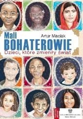 Okładka książki Mali bohaterowie. Dzieci, które zmieniły świat Artur Maciak