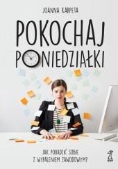 Okładka książki Pokochaj poniedziałki. Jak poradzić sobie z wypaleniem zawodowym? Joanna Karpeta