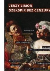 Okładka książki Szekspir bez cenzury. Erotyczny żart na scenie elżbietańskiej Jerzy Limon