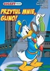 Okładka książki Gigant Poleca 3/2018: Przytul mnie, glino Walt Disney,Redakcja magazynu Kaczor Donald
