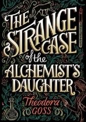 Okładka książki The Strange Case of the Alchemist's Daughter Theodora Goss