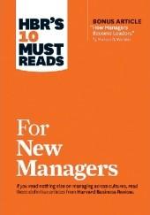 Okładka książki HBRs 10 Must Reads for New Managers John P. Kotter,Daniel Goleman,Robert B. Cialdini,William Oncken Jr.,Michael D. Watkins,Herminia Ibarra,Donald L. Wass