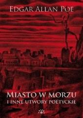 Okładka książki Miasto w morzu i inne utwory poetyckie Edgar Allan Poe