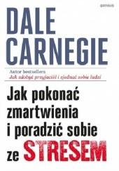 Okładka książki Jak pokonać zmartwienia i poradzić sobie ze stresem Dale Carnegie