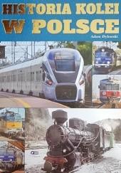 Okładka książki Historia kolei w Polsce Adam Dylewski