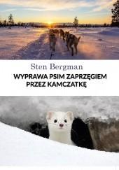 Okładka książki Wyprawa psim zaprzęgiem przez Kamczatkę Sten Bergman
