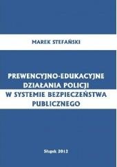 Okładka książki Prewencyjno-edukacyjne działania policji w systemie bezpieczeństwa publicznego Marek Stefański